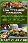 Low Tyramine Cookbook: Easy, Healthy, and Delicious Homemade Low Tyramine Recipes For Migraine Relief and Transition to Better Eating, Fewer Cover Image
