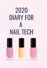 2020 Diary for a Nail Tech: A Pastel Pink Cover with Polishes so that a Nail Technician can Keep track of their appointments and be organised for Cover Image