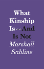 What Kinship Is - And Is Not Cover Image