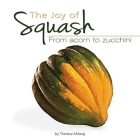 The Joy of Squash: From Acorn to Zucchini (Fruits & Favorites Cookbooks) Cover Image