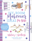 DIY Room Makeover Ideas for Girls: Pretty Projects to Decorate Your Bedroom Cover Image