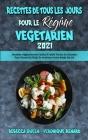 Recettes De Tous Les Jours Pour Le Régime Végétarien 2021: Recettes Végétariennes Faciles À Faible Teneur En Glucides Pour Perdre Du Poids Et Améliore Cover Image