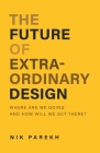 The Future of Extraordinary Design: Where are we going and how will we get there? Cover Image