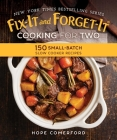 Fix-It and Forget-It Cooking for Two: 150 Small-Batch Slow Cooker Recipes Cover Image