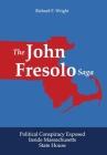 The John Fresolo Saga: Political Conspiracy Exposed Inside Massachusetts State House Cover Image