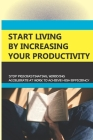 Start Living By Increasing Your Productivity- Stop Procrastinating, Worrying: How To Stop Procrastination Cover Image