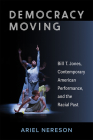 Democracy Moving: Bill T. Jones, Contemporary American Performance,  and the Racial Past (Theater: Theory/Text/Performance) Cover Image