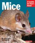 Mice: Everything about History, Care, Nutrition, Handling, and Behavior (Barron's Complete Pet Owner's Manuals) Cover Image
