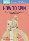 How to Spin: From Choosing a Spinning Wheel to Making Yarn. A Storey BASICS® Title Cover Image