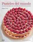 Pasteles del mundo: Las mejores 250 propuestas inspiradas en los clásicos de la repostería Cover Image