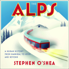 The Alps Lib/E: A Human History from Hannibal to Heidi and Beyond Cover Image