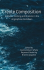 Creole Composition: Academic Writing and Rhetoric in the Anglophone Caribbean Cover Image