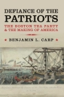 Defiance of the Patriots: The Boston Tea Party and the Making of America Cover Image