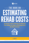 The Book on Estimating Rehab Costs: The Investor's Guide to Defining Your Renovation Plan, Building Your Budget, and Knowing Exactly How Much It All C Cover Image