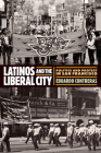 Latinos and the Liberal City: Politics and Protest in San Francisco (Politics and Culture in Modern America) Cover Image