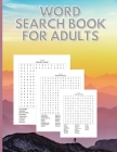 Word Search Book For Adults: Fun and Challenging Word Search Book For Adults 100 Word Search Puzzles, Puzzle Book with Word Find Puzzles For Senior Cover Image