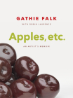 Apples, Etc.: An Artist's Memoir Cover Image