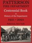 Patterson Fire Department Centennial Book and History of the Department Patterson, N.Y. 1921-2021 Cover Image