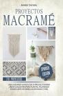 Proyectos Macramé: Una guìa a paso con 29 proyectos para crear impresionantes colgantes para plantas, telones de fondo y arte de pared pa Cover Image