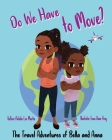 The Travel Adventures of Bella and Anna: Do We Have to Move? A children's book about the fun and fears of moving. Cover Image