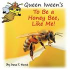 Queen Iween's to Be a Honey Bee, Like Me! Cover Image