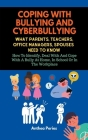Coping With Bullying And Cyberbullying: What Parents, Teachers, Office Managers, And Spouses Need To Know: How To Identify, Deal With And Cope With A Cover Image