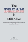 The Dream is Still Alive: Memoirs of an Immigrant Who Lived the American Dream Cover Image