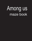 Among us mazes book: An Incredible Activity Book For Fans amung us. 48 Maze easy Game With solution . amung us kids Great Gifts To Relax An Cover Image