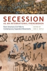 Secession as an International Phenomenon: From America's Civil War to Contemporary Separatist Movements Cover Image
