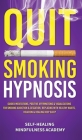 Quit Smoking Hypnosis: Guided Meditations, Positive Affirmations & Visualizations For Smoking Addiction & Cessation, Replacing With Healthy H Cover Image