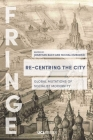 Re-Centring the City: Urban Mutations, Socialist Afterlives and the Global East (FRINGE) Cover Image