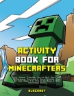 Activity Book for Minecrafters: Fun Mazes, Puzzles, Dot-to-Dot, Spot the Difference, Cut-outs & More (Unofficial) Cover Image