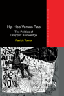 Hip Hop Versus Rap: The Politics of Droppin' Knowledge (Routledge Advances in Ethnography) Cover Image
