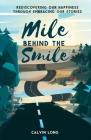 Mile Behind the Smile: Rediscovering Our Happiness Through Embracing Our Stories Cover Image