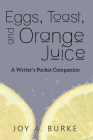 Eggs, Toast, and Orange Juice: A Writer's Pocket Companion Cover Image