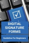 Digital Signature Forms: Guideline For Beginners: How To Create A Digital Signature In Adobe Acrobat Pro Cover Image