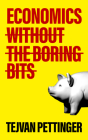 Economics Without the Boring Bits: An Enlightening Guide to the Dismal Science Cover Image