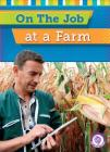 On the Job at a Farm (Core Content Social Studies -- On the Job) Cover Image
