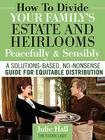 How to Divide Your Family's Estate and Heirlooms Peacefully and Sensibly Cover Image