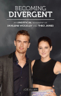 Becoming Divergent: An Unofficial Biography of Shailene Woodley and Theo James Cover Image