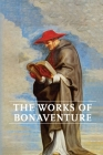 Works of Bonaventure: Journey of the Mind To God - The Triple Way, or, Love Enkindled - The Tree of Life - The Mystical Vine - On the Perfec Cover Image