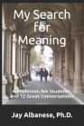 My Search for Meaning: A Professor, his Students, and 12 Great Conversations Cover Image
