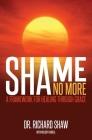 Shame No More: A Framework for Healing Through Grace Cover Image