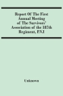 Report Of The First Annual Meeting Of The Survivors' Association Of The 187Th Regiment, P.V.I Cover Image