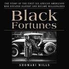 Black Fortunes Lib/E: The Story of the First Six African Americans Who Escaped Slavery and Became Millionaires Cover Image