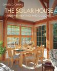 The Solar House: Passive Solar Heating and Cooling Cover Image