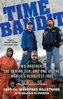 Time Bandit: Two Brothers, the Bering Sea, and One of the World's Deadliest Jobs Cover Image