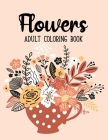 Flowers Coloring Book: An Adult Coloring Book Featuring Exquisite Flower Bouquets and Arrangements for Stress Relief and Relaxation Cover Image