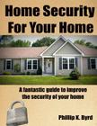 Home Security for Your Home: A Fantastic Guide to Improve the Security of Your Home Cover Image