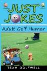 Just Jokes: Adult Golf Jokes Cover Image